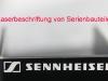 Laserbeschriftung - Sennheiser Serienbauteile
